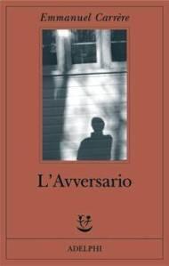 LIBRO DEL GIORNO: EMMANUEL CARRERE, L'AVVERSARIO